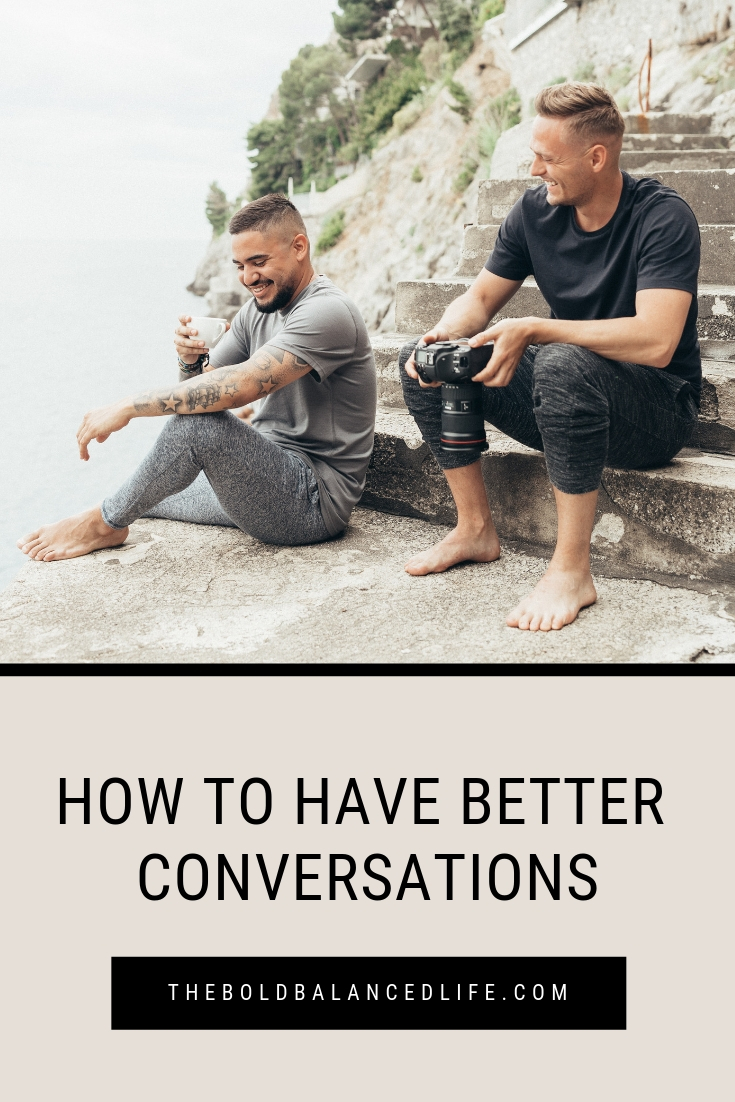 How to Have Better Conversations | The Bold+Balanced Life by Alex Benkast