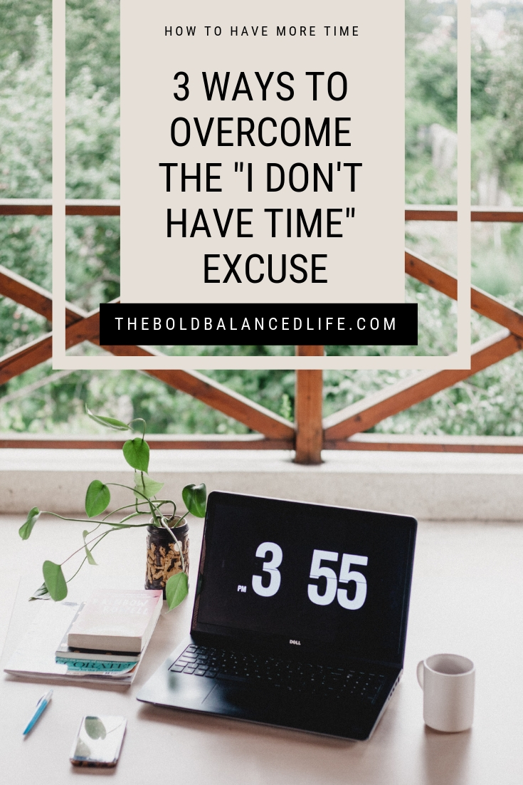 "How to Have More Time: 3 Ways to Overcome the ""I Don't Have Time"" Excuse 