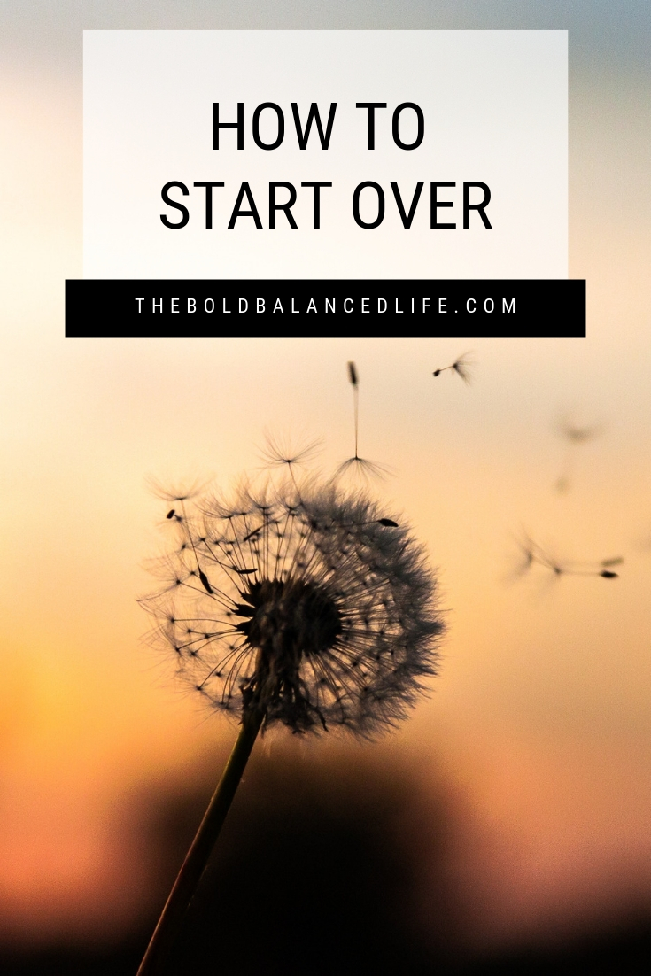 How to Start Over | The Bold+Balanced Life by Alex Benkast