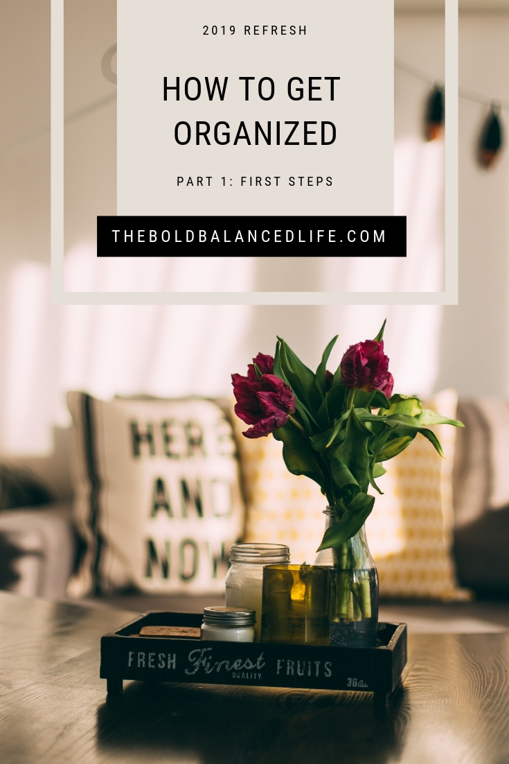 2019 Refresh: How to Get Organized Part 1: First Steps | The Bold+Balanced Life by Alex Benkast