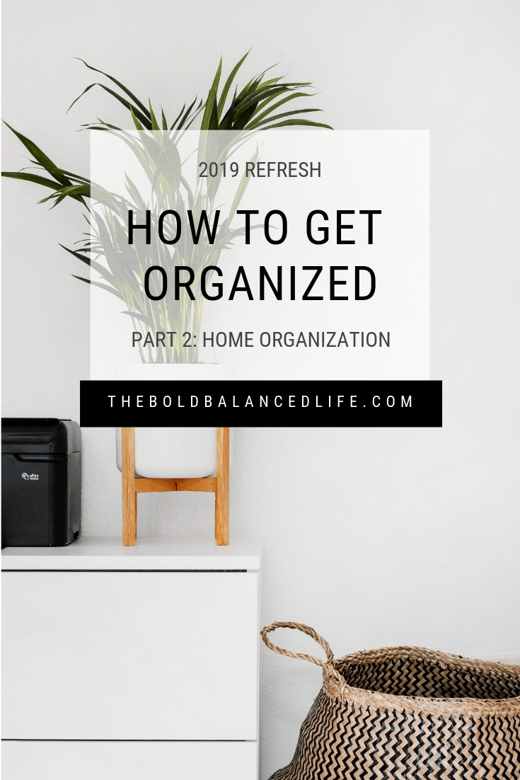 2019 Refresh: How to Get Organized Part 2: Home Organization | The Bold+Balanced Life by Alex Benkast