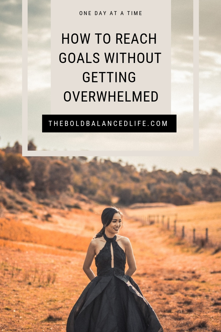 How to Reach Goals Without Getting Overwhelmed | The Bold+Balanced Life by Alex Benkast