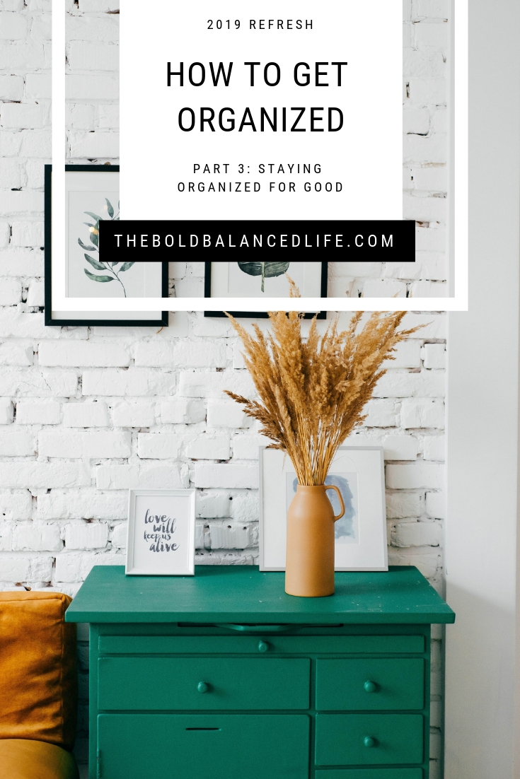 2019 Refresh: How to Get Organized Part 3: Staying Organized for Good | The Bold+Balanced Life by Alex Benkast