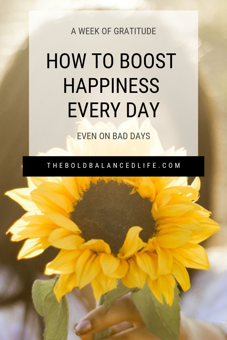 A Week of Gratitude: How to Boost Happiness Every Day (Even on Bad Days) | The Bold+Balanced Life by Alex Benkast