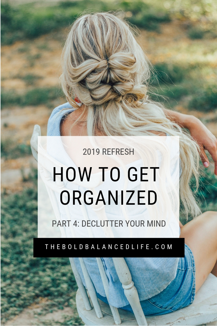 2019 Refresh: How to Get Organized Part 4: Declutter Your Mind | The Bold+Balanced Life