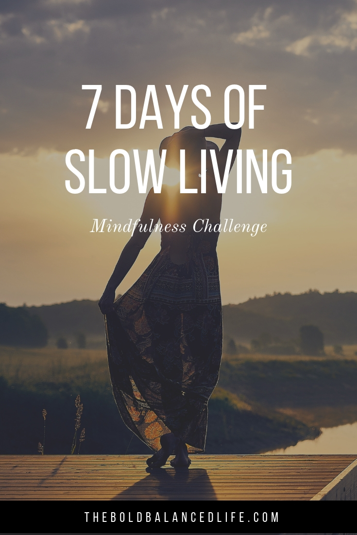 Mindfulness Challenge: 7 Days of Slow Living | The Bold+Balanced Life by Alex Benkast